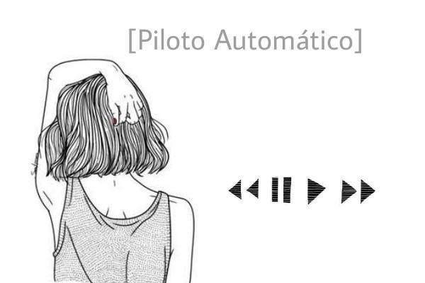 Fanfic / Fanfiction Piloto Automático - Capítulo 1 - [Único]