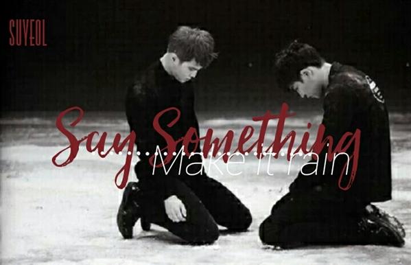 Fanfic / Fanfiction Say Something;;suyeol HIATUS - Capítulo 3 - Make it rain