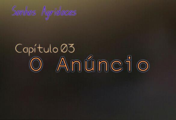 Fanfic / Fanfiction Sonhos Agridoces - Capítulo 3 - O Anúncio