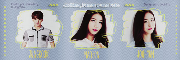 Fanfic / Fanfiction Whatta Man - Capítulo 1 - JooNana, Pernas e uma Foto.
