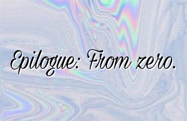 Fanfic / Fanfiction My Dear, My Security •M.D.M.S• - Capítulo 25 - Epilogue: From zero.