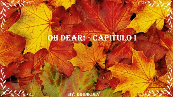 Fanfic / Fanfiction Oh Dear! - Capítulo 2 - Oh Dear! - Capitulo Um
