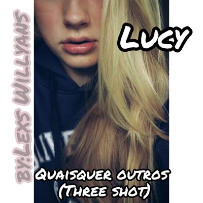 Fanfic / Fanfiction Quaisquer Outros (Three Shot) - Capítulo 1 - Lucy