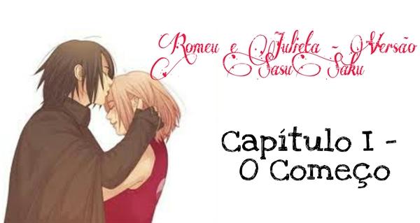 Fanfic / Fanfiction Romeu e Julieta - Versão SasuSaku - Capítulo 1 - O começo