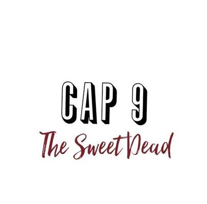Fanfic / Fanfiction The Sweet Dead - Capítulo 9 - Capítulo 9
