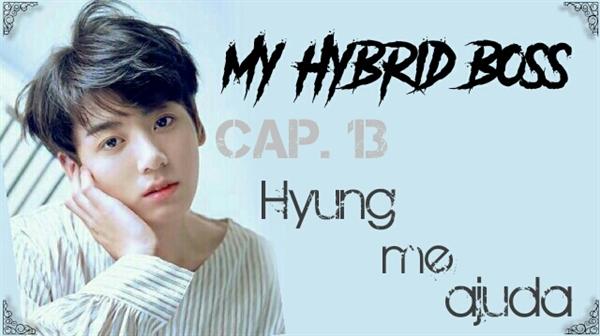 Fanfic / Fanfiction My Hybrid Boss - Capítulo 13 - Hyung me ajuda