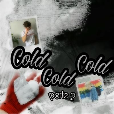 Fanfic / Fanfiction So Close But So Far - Capítulo 11 - Cold Cold Cold Parte 2