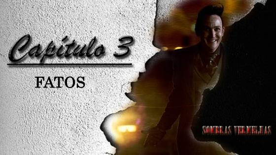 Fanfic / Fanfiction Sombras Vermelhas - Capítulo 3 - Capítulo - Fatos
