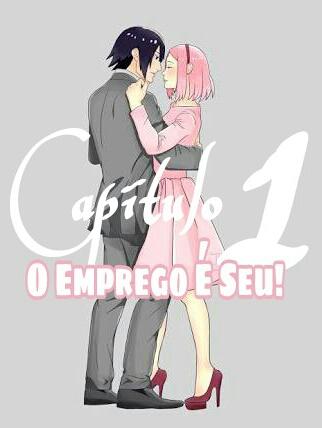 Fanfic / Fanfiction Uma tutora para Sasuke (sasusaku) - Capítulo 1 - O Emprego É Seu!