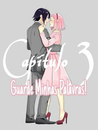 Fanfic / Fanfiction Uma tutora para Sasuke (sasusaku) - Capítulo 3 - Guarde Minhas Palavras!