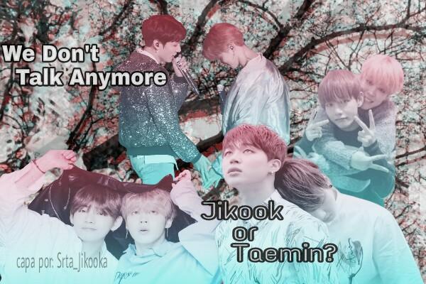 Fanfic / Fanfiction We Don't Talk Anymore - Jikook or Taemin? (BTS) - hiatus - Capítulo 1 - Paranóico?