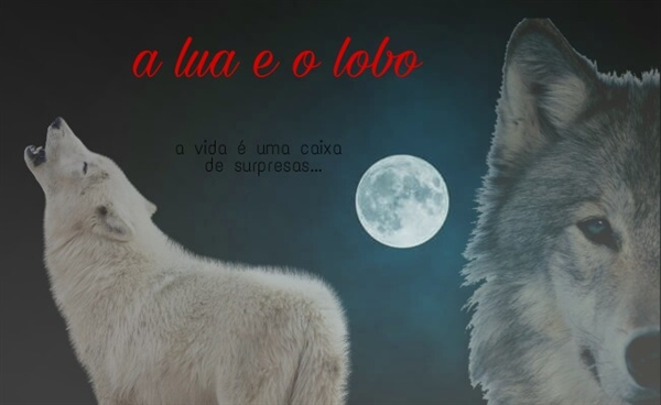 Fanfic / Fanfiction A lua e o lobo - Capítulo 1 - ...