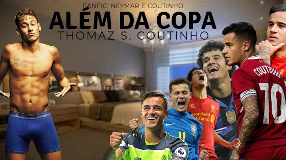 Fanfic / Fanfiction Além da Copa (Yaoi, Neymar e Coutinho) - Capítulo 7 - Capítulo 7: Cumprindo a Palavra
