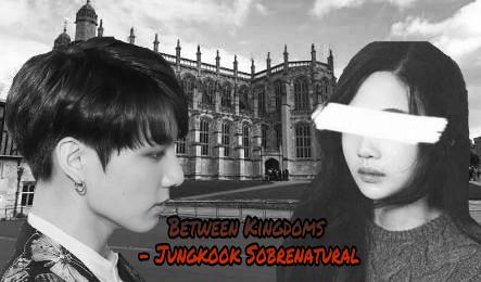 Fanfic / Fanfiction Between Kingdoms - Jungkook sobrenatural - Capítulo 1 - Prólogo