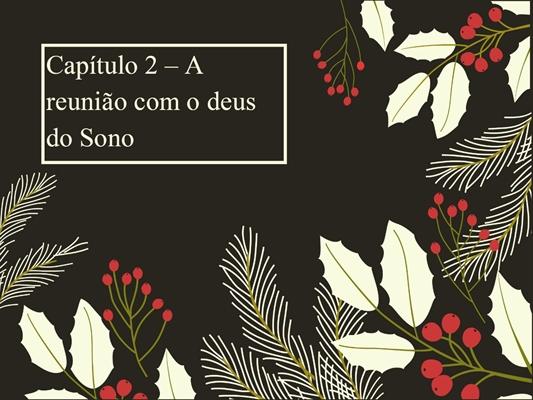 Fanfic / Fanfiction Flores de Rodório - A flor da Romãzeira - Capítulo 3 - Capítulo 2 - A reunião com o deus do Sono