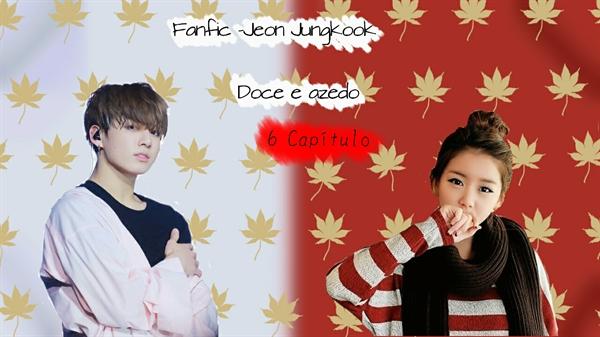 Fanfic / Fanfiction Imagine Jeon Jungkook - Doce e Azedo - Capítulo 6 - (6) Capítulo