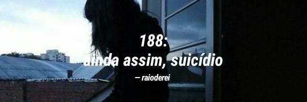 Fanfic / Fanfiction 188: bilhete suicida sem a amargura de tirar a própria vida? - Capítulo 1 - 188: ainda assim, suicídio