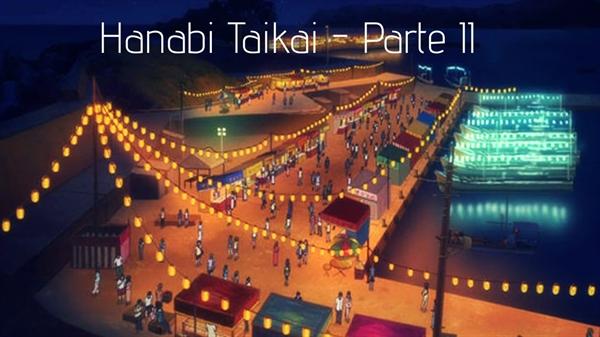 Fanfic / Fanfiction 3 Meses Pra Te Conquistar! - Capítulo 11 - X - Hanabi Taikai - Parte II