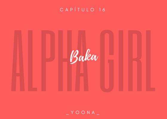 Fanfic / Fanfiction Alpha Girl - Imagine Hoshi - Capítulo 16 - Baka