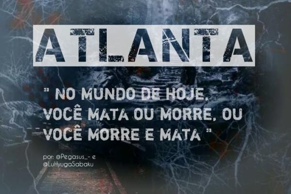 Fanfic / Fanfiction Atlanta - Interativa; - Capítulo 1 - 00.;;Prólogo e fichas