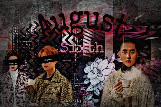 Fanfic / Fanfiction August Sixth - Capítulo 3 - Kim Minseok