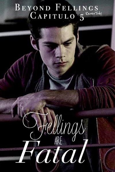 Fanfic / Fanfiction Beyond Fellings - Capítulo 5 - Feelings are Fatal.