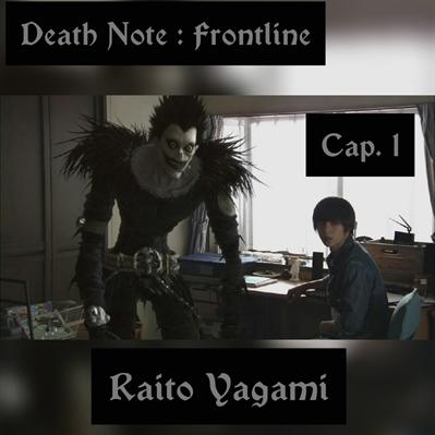 "Fanfic / Fanfiction Death Note : "" Frontline "" - Capítulo 1 - Raito Yagami"