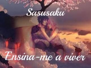 Fanfic / Fanfiction ( Sasusaku) Ensina-me a viver - Capítulo 27 - Minha maior realização