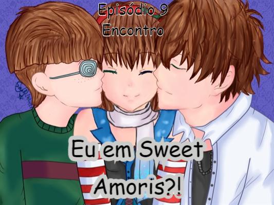 Fanfic / Fanfiction Eu em Sweet Amoris?! - Capítulo 9 - Episódio 9 - Encontro