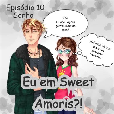 Fanfic / Fanfiction Eu em Sweet Amoris?! - Capítulo 10 - Episódio 10 - Sonho