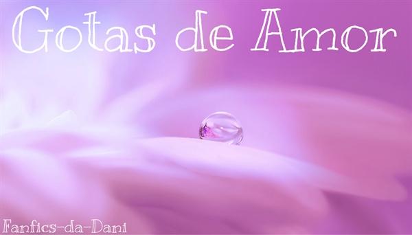 Fanfic / Fanfiction Gotas de Amor - Capítulo 1 - Capítulo Único