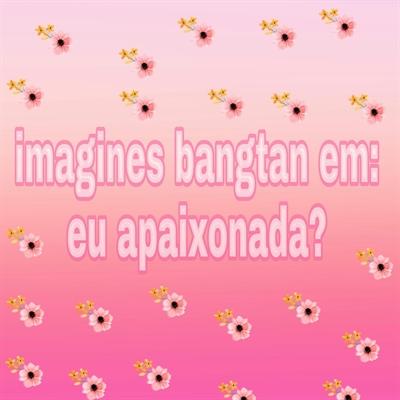 Fanfic / Fanfiction Imagines bangtan (BTS) - Capítulo 2 - Eu apaixonada?