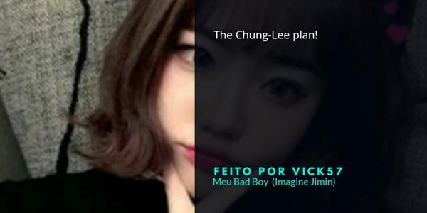 Fanfic / Fanfiction Meu Bad Boy (IMAGINE JIMIN ) - Capítulo 32 - Cap32- The Chung-Lee plan!