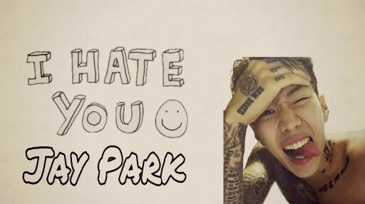 Fanfic / Fanfiction Meu Querido Park ( Imagine Jay Park ) - Capítulo 1 - (Prólogo) I Hate You, Jay Park!