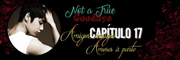 Fanfic / Fanfiction Not a True Goodbye - Capítulo 18 - Amigos, amigos... Amores à parte
