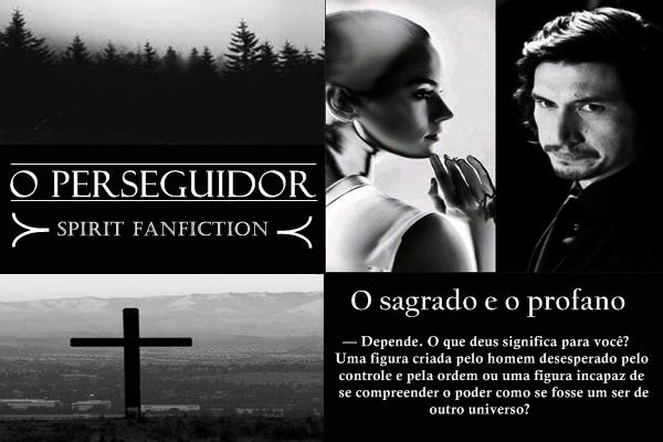 Fanfic / Fanfiction O perseguidor (AU) - Capítulo 10 - O sagrado e o profano