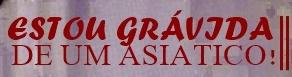 Fanfic / Fanfiction Pai, estou Grávida de um Asiático! - Capítulo 1 - The Principio