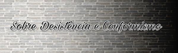 Fanfic / Fanfiction Por Gisele - Capítulo 1 - Sobre Desistência e Conformismo, por Gisele