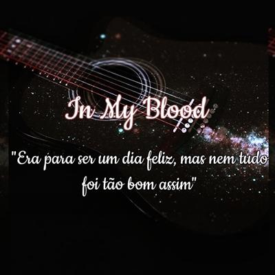 Fanfic / Fanfiction Presa Nos Meus Pensamentos Suicidas - Capítulo 34 - In My Blood