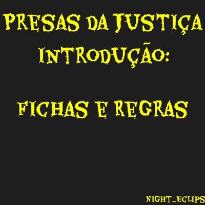 Fanfic / Fanfiction Presas da Justiça (Interativa) - Capítulo 1 - Fichas e regras