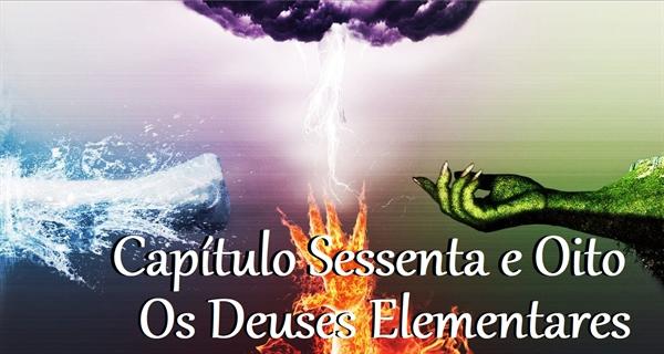 Fanfic / Fanfiction Quatro Estrelas - Capítulo 68 - Os Deuses Elementares