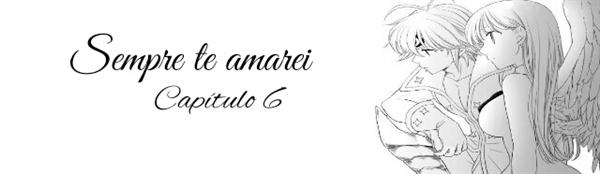 Fanfic / Fanfiction Sempre te Amarei - Capítulo 6 - VI - Talvez apaixonada