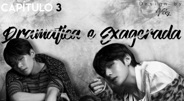 Fanfic / Fanfiction Sweet Boy - Kim Taehyung - - Capítulo 3 - Dramática e Exagerada