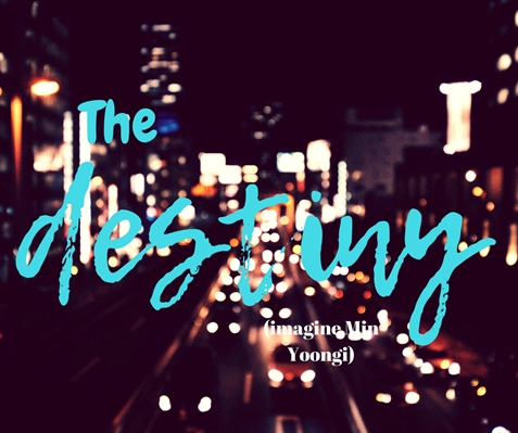 Fanfic / Fanfiction The destiny (imagine Min Yoongi) - Capítulo 1 - Como tudo começou
