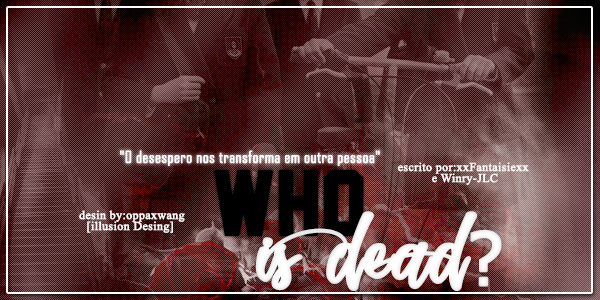 Fanfic / Fanfiction Who is Dead ? (Interativa) - Capítulo 2 - Aceitas