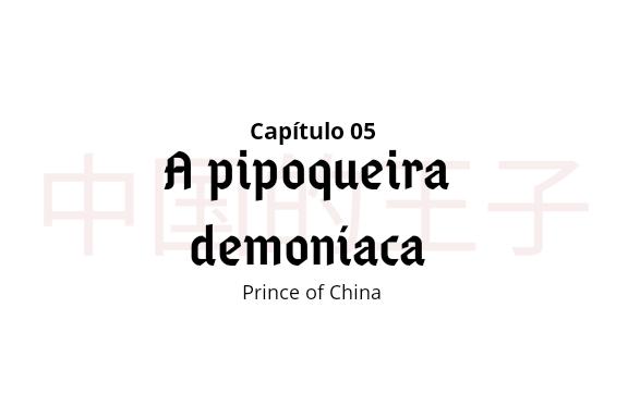 Fanfic / Fanfiction Prince of China - Capítulo 5 - A pipoqueira demoníaca