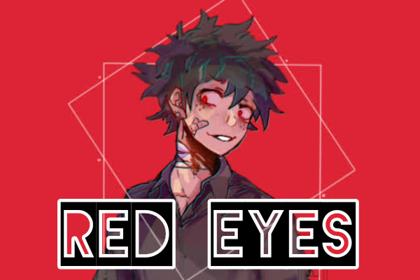 Fanfic / Fanfiction Meu pequeno herói psicopata (BNHA) - Capítulo 4 - Red Eyes