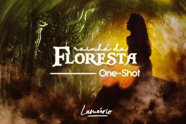 Fanfic / Fanfiction Rainha da Floresta - Capítulo 1 - Rainha da Floresta