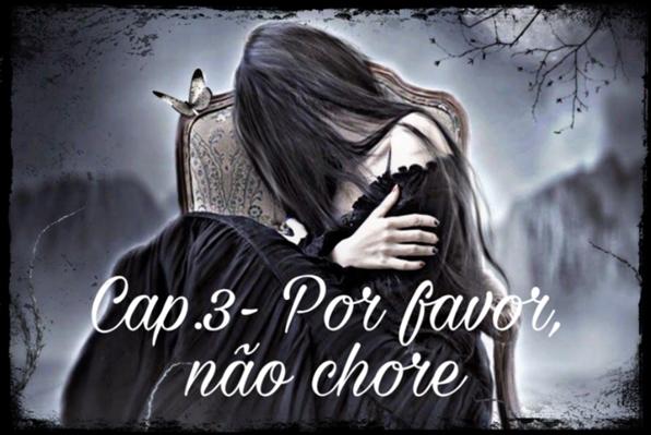 Fanfic / Fanfiction A Dor de um Anjo - Capítulo 3 - Por favor, não chore!