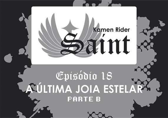 Fanfic / Fanfiction Kamen Rider Saint - Capítulo 36 - EP18 (Parte B) - A última Jóia Estelar